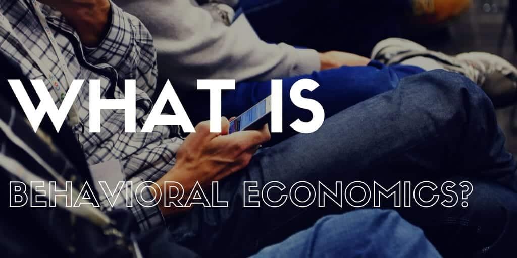 What Is Behavioral Economics?