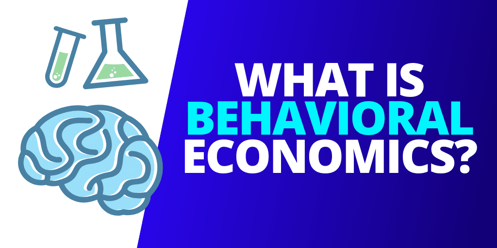 What Is Behavioral Economics? [GUIDE]
