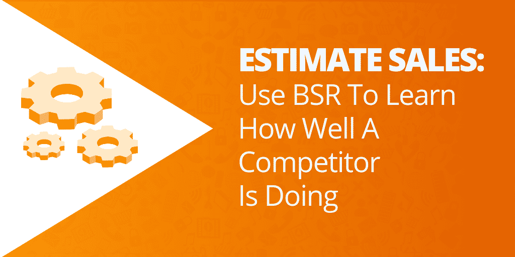 Estimate Sales With BSR - What Is BSR What Is Amazon Sales Rank - The Source Approach - Amazon Consultant and eCommerce Consultant