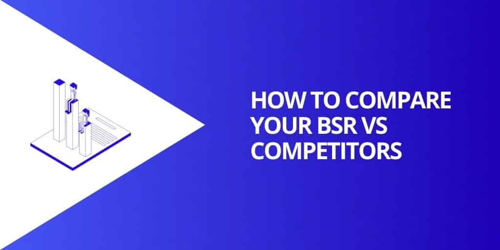 How To Compare Your BSR Vs Competitors - What is Amazon Sales Rank - Source Approach - Amazon Consultant and eCommerce Consultant