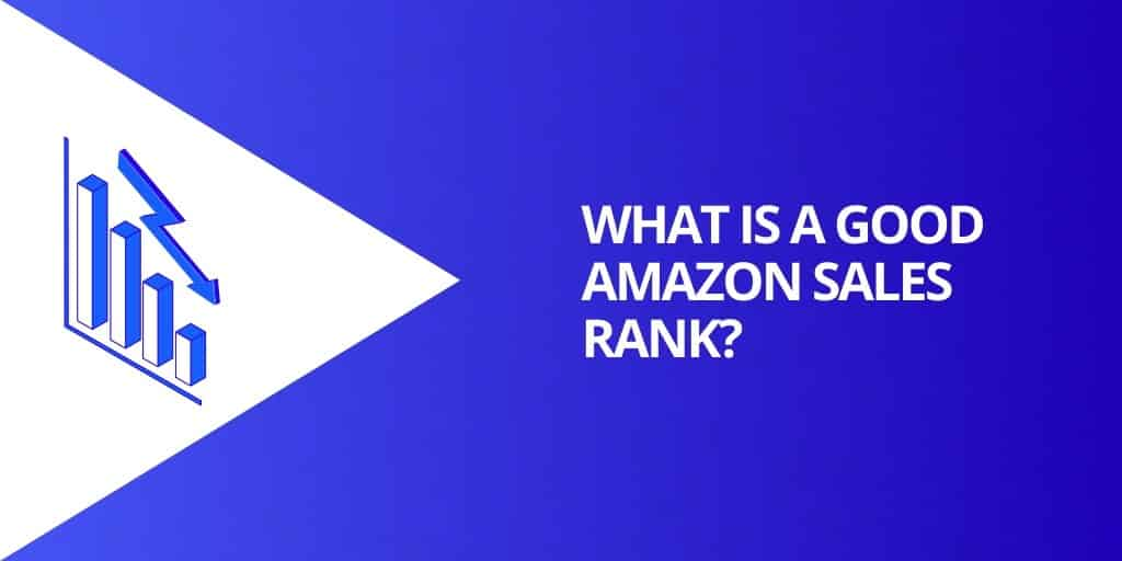 What is a Good BSR - What is a GOOD Amazon Sales Rank - Source Approach - Amazon Consultant and eCommerce Consultant