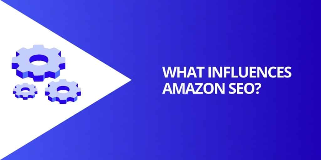 What Influences Amazon SEO - Amazon SEO_ EVERYTHING You Need To Know - Source Approach - Amazon Consultant and eCommerce Consultant