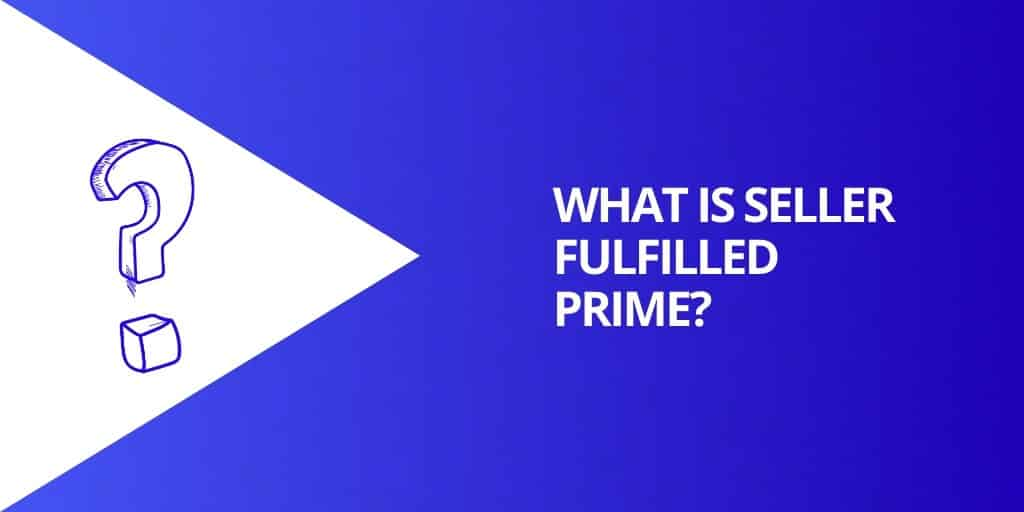 What Is Seller Fulfilled Prime - Seller Fulfilled Prime_ EVERYTHING You Need To Know - Source Approach - Amazon Consultant and eCommerce Consultant