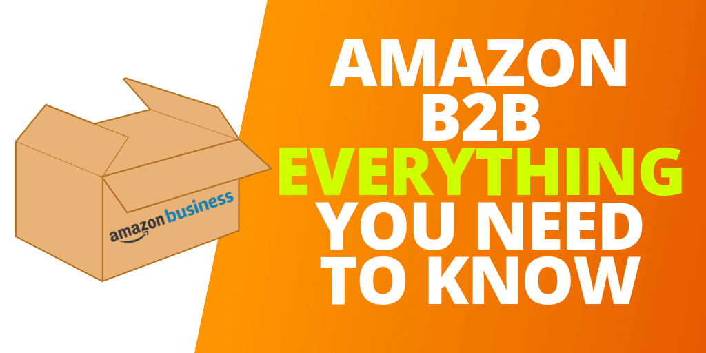 Amazon B2B: EVERYTHING Sellers Need To Know About Amazon Business In 2019