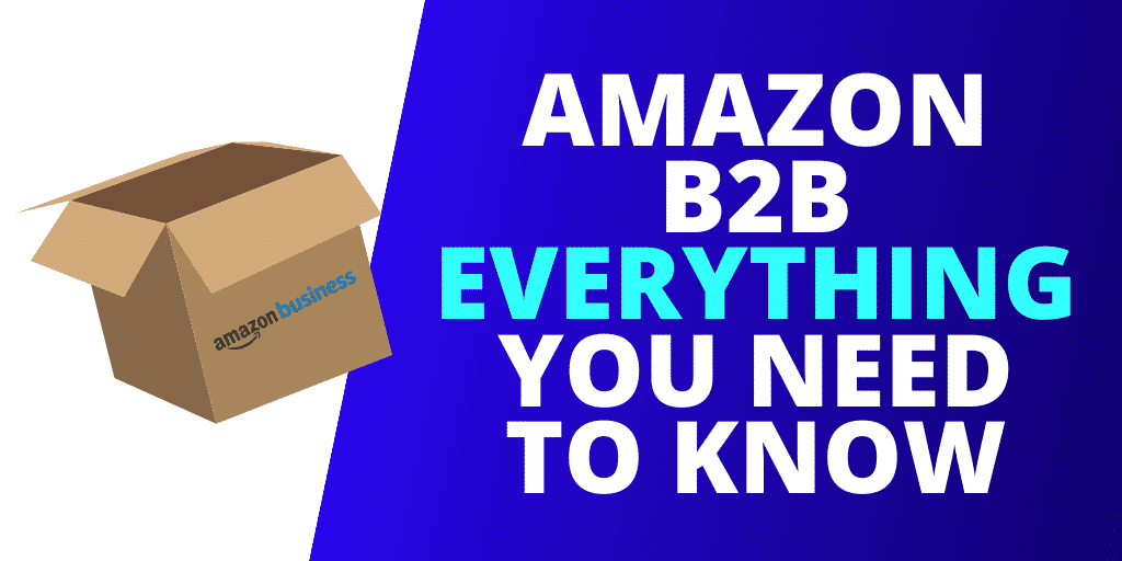 Amazon B2B: EVERYTHING You Need To Know About Amazon Business [GUIDE]