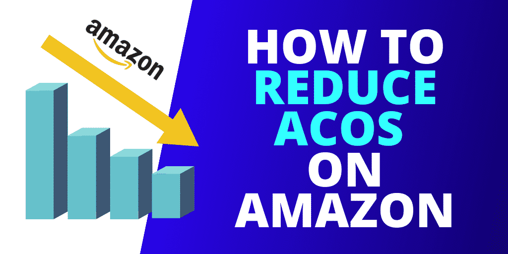 This Is How To REDUCE ACOS on Amazon [2020 GUIDE]