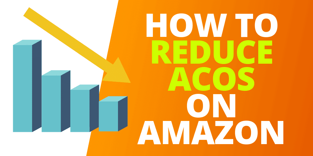 This Is How To Reduce ACoS on Amazon In 2020