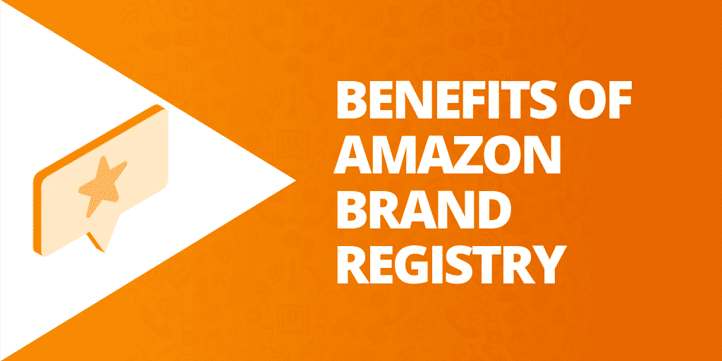 Benefits of Amazon Brand Registry - Amazon Brand Registry- The Source Approach - Amazon Consultant and eCommerce Consultant
