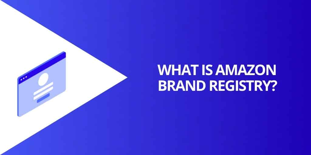 What is Amazon Brand Registry - Amazon Brand Registry Everything You Need To Know - Source Approach - Amazon Consultant and eCommerce Consultant