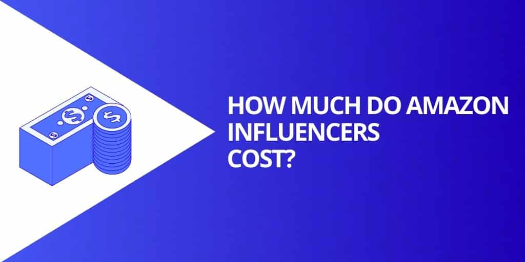 What Do Amazon Influencers Cost - Amazon Influencers EVERYTHING You Need To Know - Source Approach - Amazon Consultant and eCommerce Consultant