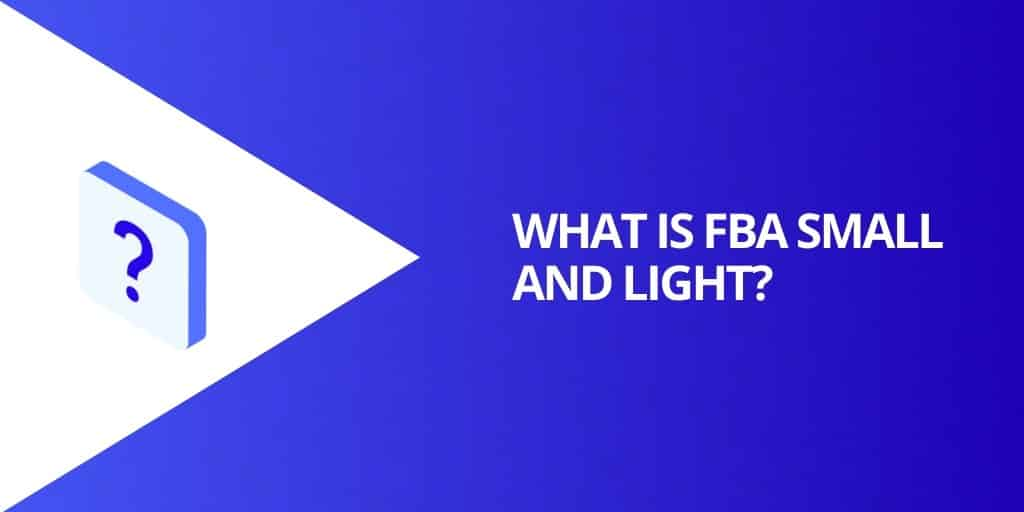 What is Amazon FBA Small and Light - Amazon FBA Small and Light Everything You Need To Know - Source Approach - Amazon Consultant and eCommerce Consultant