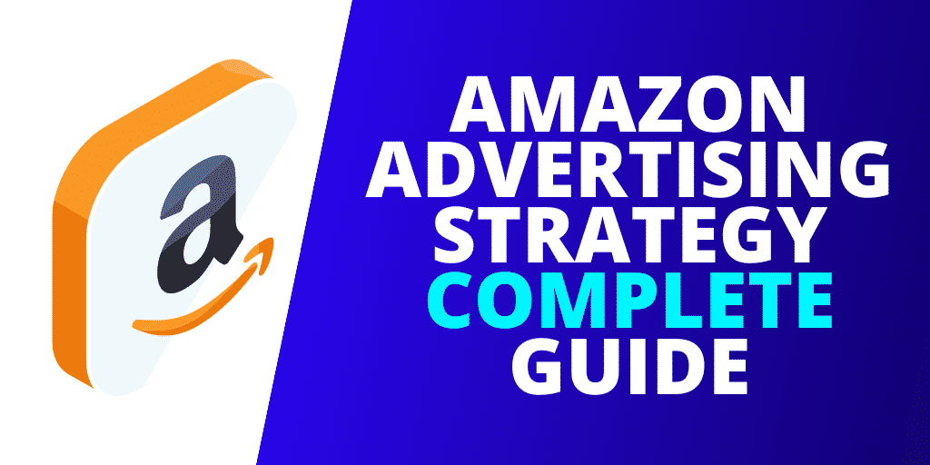 Amazon Advertising Strategy The COMPLETE Guide [2020]