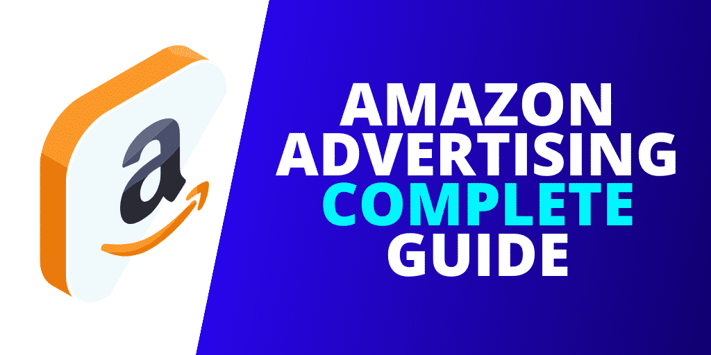 Amazon Advertising The COMPLETE Guide [2020]
