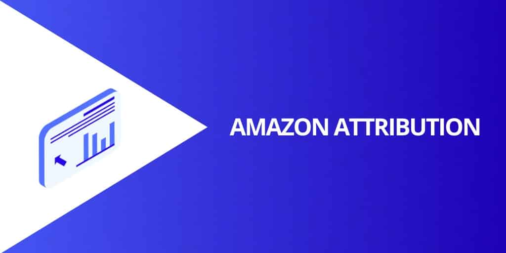 Amazon Attribution - Amazon Advertising The COMPLETE Guide - Source Approach - Amazon Consultant and eCommerce Consultant